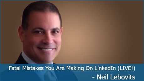 Fatal Mistakes You Are Making On LinkedIn - Neil Lebovits