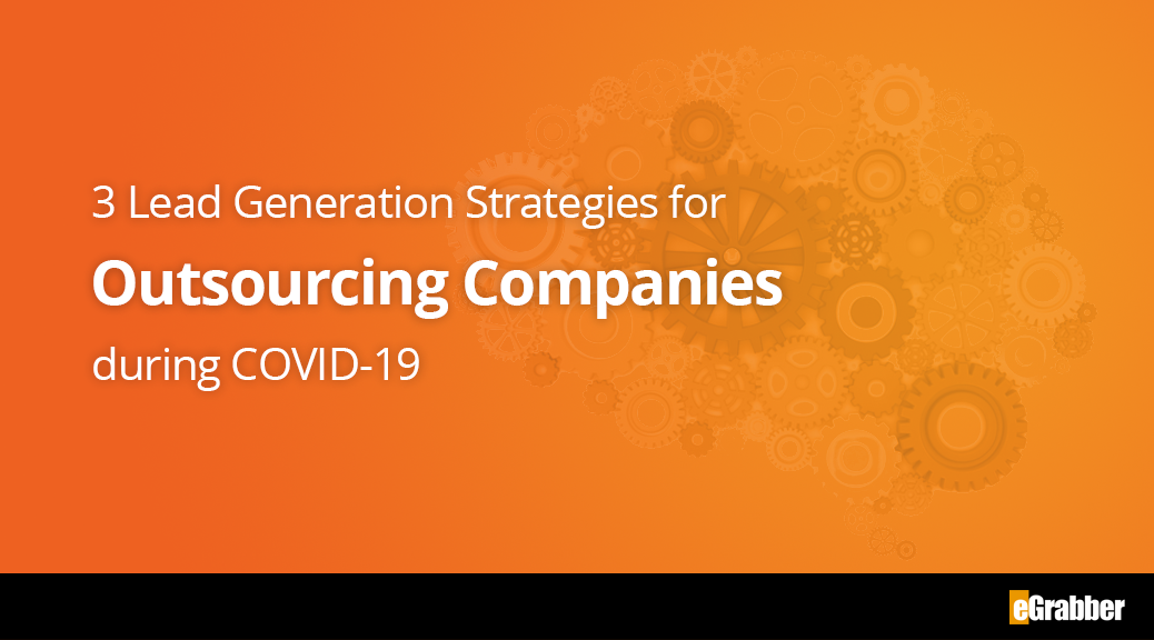 3 Lead Generation Strategies for Outsourcing Companies during COVID-19 1