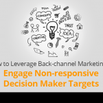 How to Leverage Back-channel Marketing to Engage Non-responsive Decision Maker Targets 2