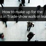 How to make up for the loss in Trade-show walk-in leads 7