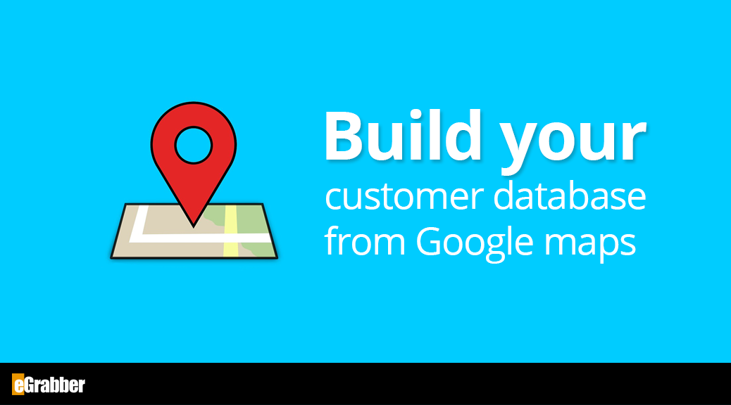how to build your customer database from google maps
