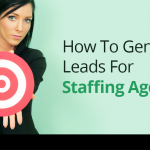 How To Generate Leads For Staffing Agencies? 1