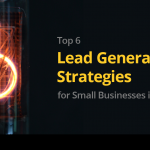 Top 6 Lead Generation Strategies for Small Businesses in 2021 2