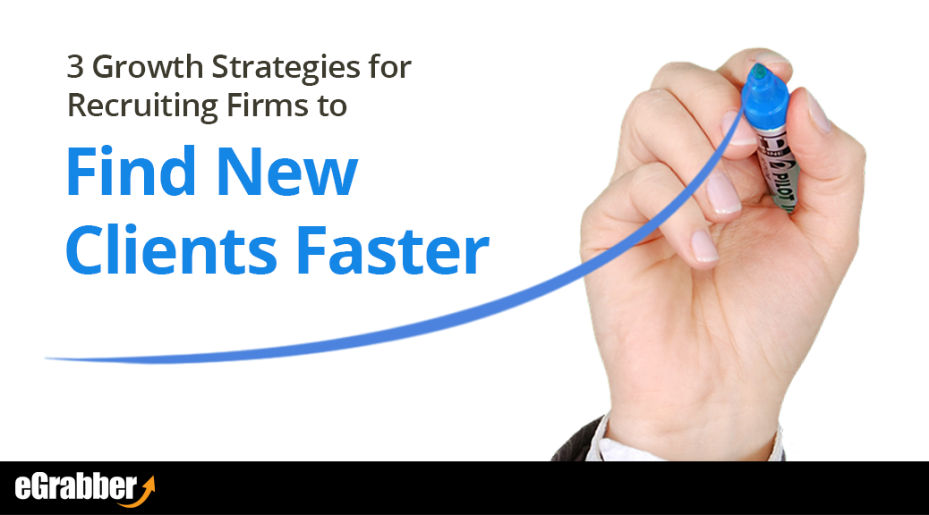 3 Growth Strategies for Recruiting Firms to Find New Clients Faster 1