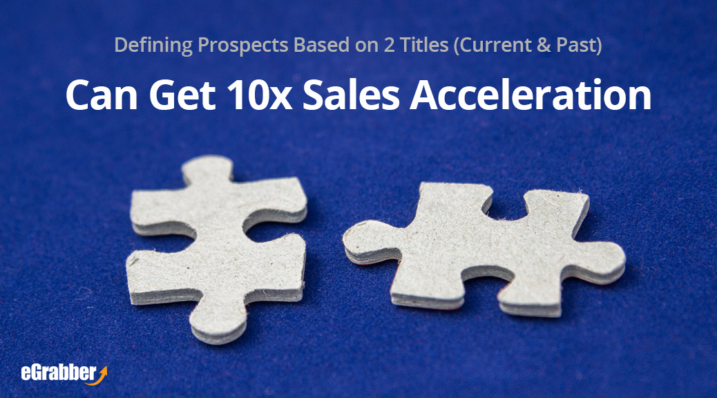 Defining Prospects Based on 2 Titles (Current & Past) Can Get 10x Sales Acceleration 15