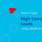 How to Target High Converting Leads using LinkedIn Groups? 12